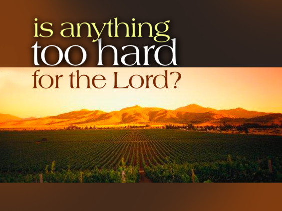 is anything too hard for God